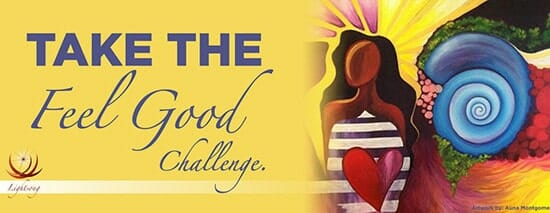 The FEEL GOOD CHALLENGE will change your life, it will help humanity, and it will be FUN.